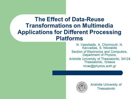 The Effect of Data-Reuse Transformations on Multimedia Applications for Different Processing Platforms N. Vassiliadis, A. Chormoviti, N. Kavvadias, S.