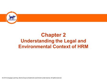 © 2010 Cengage Learning. Atomic Dog is a trademark used herein under license. All rights reserved. Chapter 2 Understanding the Legal and Environmental.