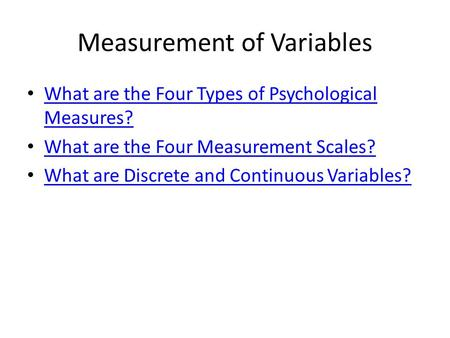 Measurement of Variables What are the Four Types of Psychological Measures? What are the Four Types of Psychological Measures? What are the Four Measurement.