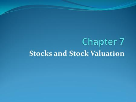 Stocks and Stock Valuation. 7-2 1. Explain the basic characteristics of common stock. 2. Define the primary market and the secondary market. 3. Calculate.