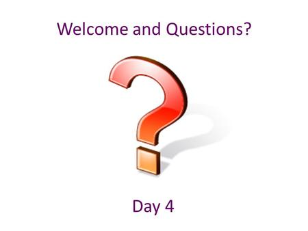 Welcome and Questions? Day 4. Component 6: Procedures for Record Keeping & Decision Making.