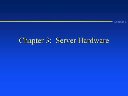 Chapter 3 Chapter 3: Server Hardware. Chapter 3 Learning Objectives n Describe the base system requirements for Windows NT 4.0 Server n Explain how to.