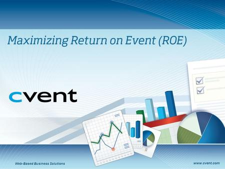 Www.cvent.com Web-Based Business Solutions. 2 Overall Goals In other words, improving the return on your event investment Streamlining expenses Learning.