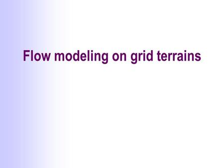 Flow modeling on grid terrains. DEM Representations 324 758 719 324 758 719 324 758 719 324 758 719 TIN Grid Contour lines Sample points.
