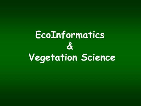 EcoInformatics & Vegetation Science. The symposium message Plant community ecology is on the brink of a dramatic transformation that will be made possible.