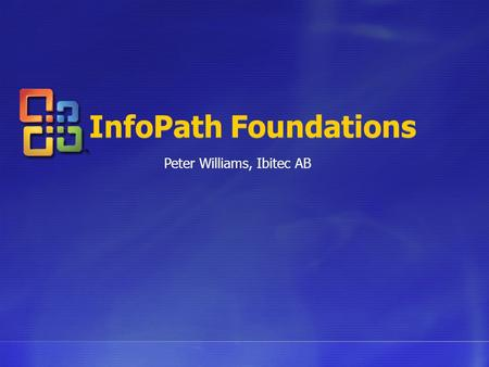 InfoPath Foundations Peter Williams, Ibitec AB. Agenda What are Forms? Form Scenarios Fundamentals Enter InfoPath Alternatives Use Forms InfoPath Enterprise.