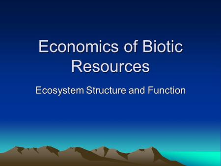 Economics of Biotic Resources Ecosystem Structure and Function.