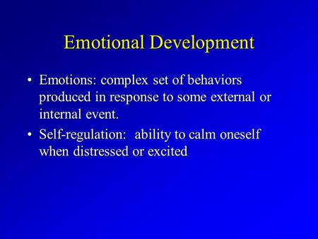 Emotional Development Emotions: complex set of behaviors produced in response to some external or internal event.Emotions: complex set of behaviors produced.