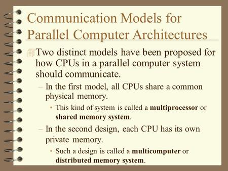 Communication Models for Parallel Computer Architectures 4 Two distinct models have been proposed for how CPUs in a parallel computer system should communicate.