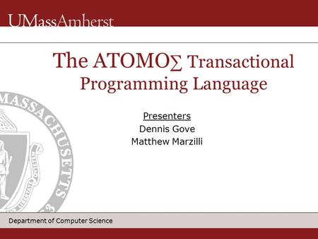 Department of Computer Science Presenters Dennis Gove Matthew Marzilli The ATOMO ∑ Transactional Programming Language.