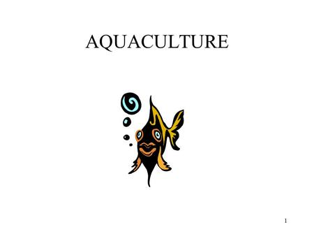 1 AQUACULTURE. 2 What is aquaculture? The cultural production of plants & animals in water. The culture and harvest of aquatic animals & plants usually.