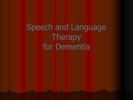 Speech and Language Therapy for Dementia. Communication Communication is a process in which people convey information to one another. Communication is.