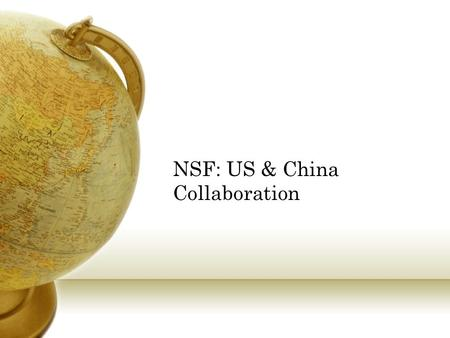 NSF: US & China Collaboration. Recommendations to NSF NSF Supplementals Virtual orgs Good areas of research Health, energy, environment, education NSF.