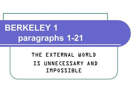 BERKELEY 1 paragraphs 1-21 THE EXTERNAL WORLD IS UNNECESSARY AND IMPOSSIBLE.
