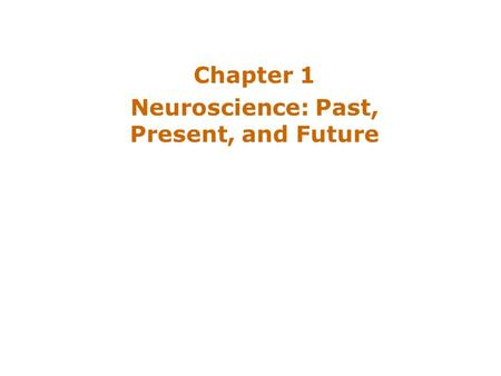 Chapter 1 Neuroscience: Past, Present, and Future