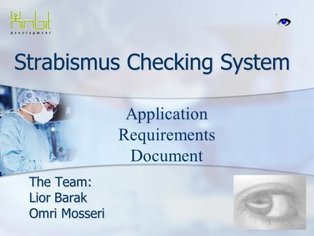 Strabismus Checking System The Team: Lior Barak Omri Mosseri Application Requirements Document.