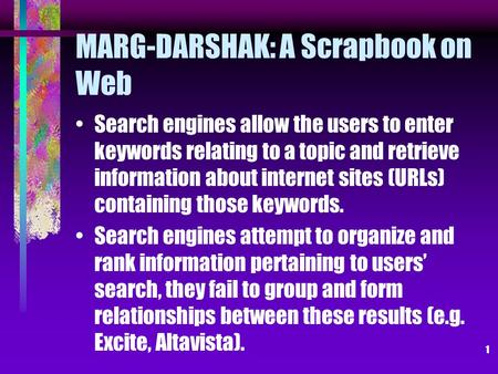 1 MARG-DARSHAK: A Scrapbook on Web Search engines allow the users to enter keywords relating to a topic and retrieve information about internet sites (URLs)