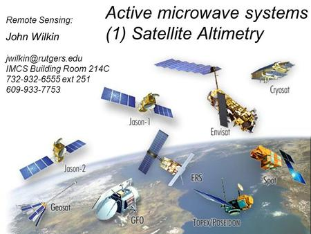 Remote Sensing: John Wilkin Active microwave systems (1) Satellite Altimetry IMCS Building Room 214C 732-932-6555 ext 251 609-933-7753.