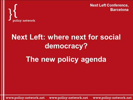 Next Left Conference, Barcelona Next Left: where next for social democracy? The new policy agenda.