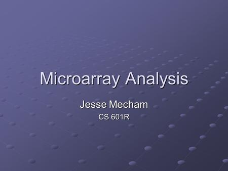 Microarray Analysis Jesse Mecham CS 601R. Microarray Analysis It all comes down to Experimental Design Experimental Design Preprocessing Preprocessing.