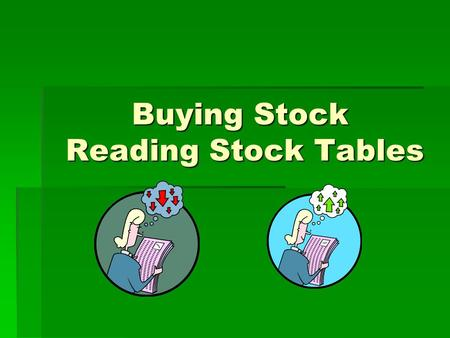 Buying Stock Reading Stock Tables. Stock Indexes  Standard & Poor's 500 Index  Contains the stocks of 500 U.S. corporations,  All of the stocks in.