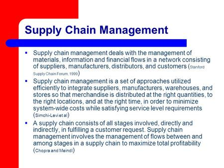 Supply Chain Management  Supply chain management deals with the management of materials, information and financial flows in a network consisting of suppliers,