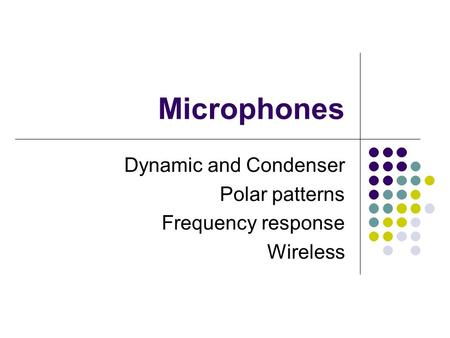Microphones Dynamic and Condenser Polar patterns Frequency response Wireless.