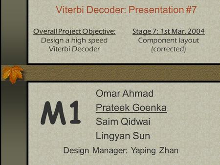 Viterbi Decoder: Presentation #7 M1 Overall Project Objective: Design a high speed Viterbi Decoder Stage 7: 1st Mar. 2004 Component layout (corrected)