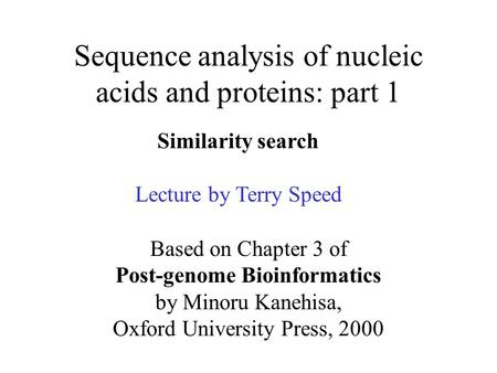 Sequence analysis of nucleic acids and proteins: part 1 Based on Chapter 3 of Post-genome Bioinformatics by Minoru Kanehisa, Oxford University Press, 2000.