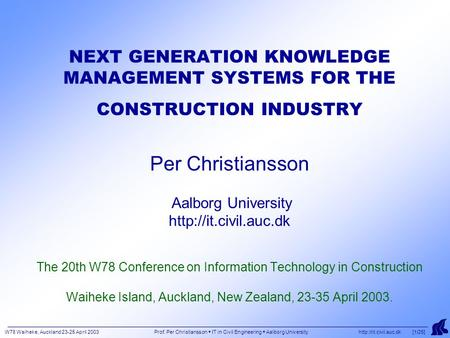 W78 Waiheke, Auckland 23-25 April 2003 Prof. Per Christiansson  IT in Civil Engineering  Aalborg University  [1/25] NEXT GENERATION.