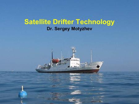 Satellite Drifter Technology Dr. Sergey Motyzhev.
