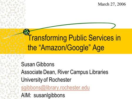 "Transforming Public Services in the ""Amazon/Google"" Age Susan Gibbons Associate Dean, River Campus Libraries University of Rochester"