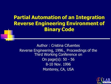 Partial Automation of an Integration Reverse Engineering Environment of Binary Code Author : Cristina Cifuentes Reverse Engineering, 1996., Proceedings.