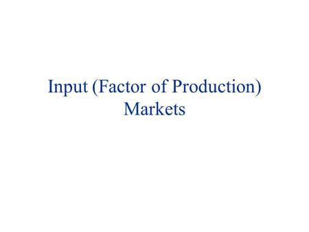 Input (Factor of Production) Markets
