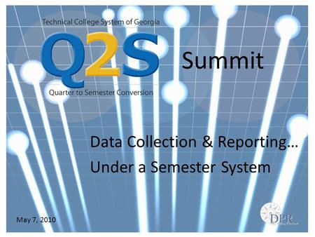 Summit Data Collection & Reporting… Under a Semester System May 7, 2010.