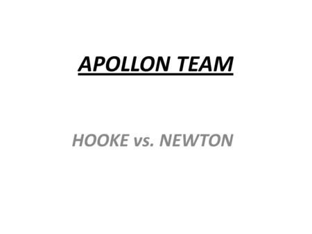 APOLLON TEAM HOOKE vs. NEWTON. Discussion 1: Hooke: Light is a wave motion Newton: Light is a particle beam Interference shows the following: Which can.