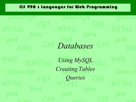Databases Using MySQL Creating Tables Queries. Databases  A database is a collection of data organized for efficient access  A relational database is.