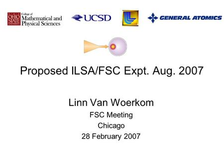Proposed ILSA/FSC Expt. Aug. 2007 Linn Van Woerkom FSC Meeting Chicago 28 February 2007.