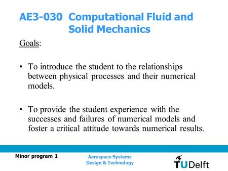 Minor program 1 Aerospace Systems Design & Technology Goals: To introduce the student to the relationships between physical processes and their numerical.