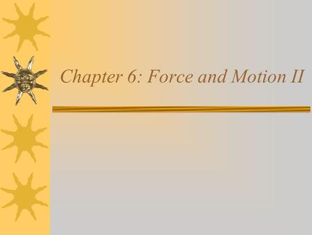 Chapter 6: Force and Motion II. Newton's Laws I.If no net force acts on a body, then the body's velocity cannot change. II.The net force on a body is.
