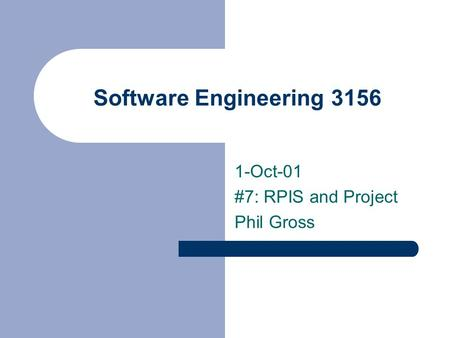 Software Engineering 3156 1-Oct-01 #7: RPIS and Project Phil Gross.