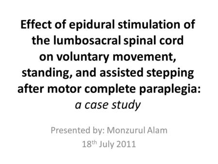 Effect of epidural stimulation of the lumbosacral spinal cord on voluntary movement, standing, and assisted stepping after motor complete paraplegia: a.