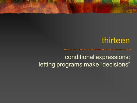 "Thirteen conditional expressions: letting programs make ""decisions"""