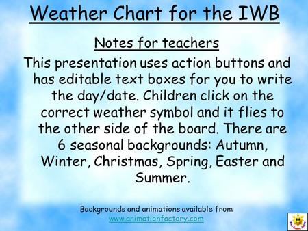 Weather Chart for the IWB Notes for teachers This presentation uses action buttons and has editable text boxes for you to write the day/date. Children.