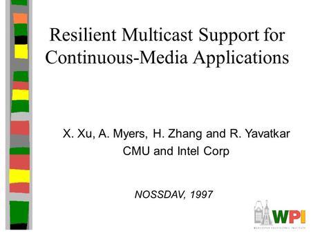 Resilient Multicast Support for Continuous-Media Applications X. Xu, A. Myers, H. Zhang and R. Yavatkar CMU and Intel Corp NOSSDAV, 1997.