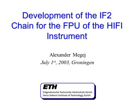 Development of the IF2 Chain for the FPU of the HIFI Instrument Alexander Megej July 1 st, 2003, Groningen.