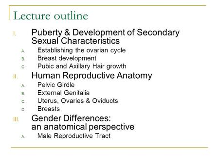 Lecture outline I. Puberty & Development of Secondary Sexual Characteristics A. Establishing the ovarian cycle B. Breast development C. Pubic and Axillary.