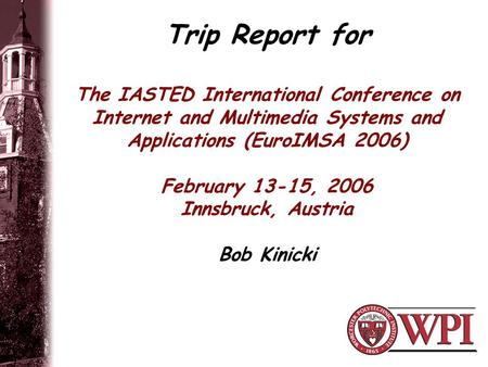 Trip Report for The IASTED International Conference on Internet and Multimedia Systems and Applications (EuroIMSA 2006) February 13-15, 2006 Innsbruck,
