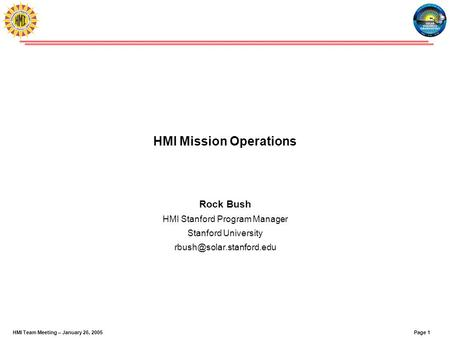 Page 1HMI Team Meeting – January 26, 2005 HMI Mission Operations Rock Bush HMI Stanford Program Manager Stanford University