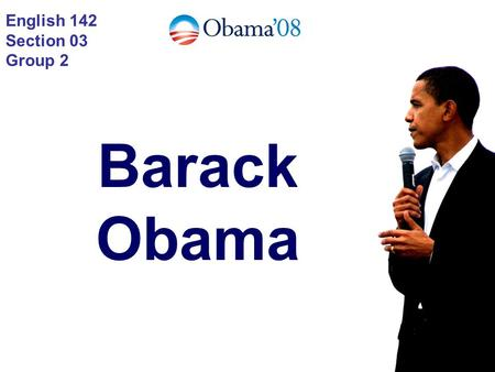 English 142 Section 03 Group 2 Barack Obama.